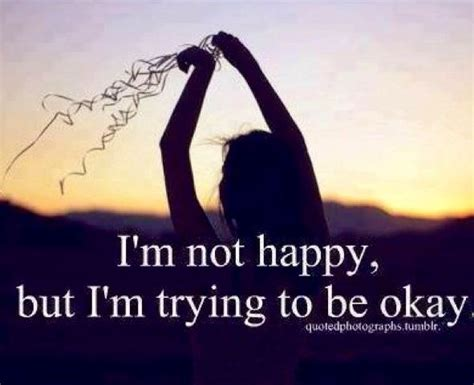 7 Im Happy To In My by I M Not Happy But I M Trying To Be Ok Story Of My