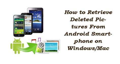 how to recover deleted photos from android how to retrieve deleted pictures on android smartphone on windows mac