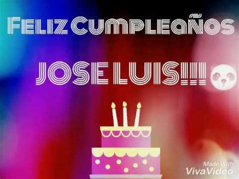 imagenes cumpleaños luis feliz cumplea 241 os jose luis roma youtube