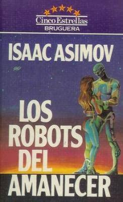 los robots del amanecer b0062x3dvw los robots del amanecer leelibros com biblioteca de sedice