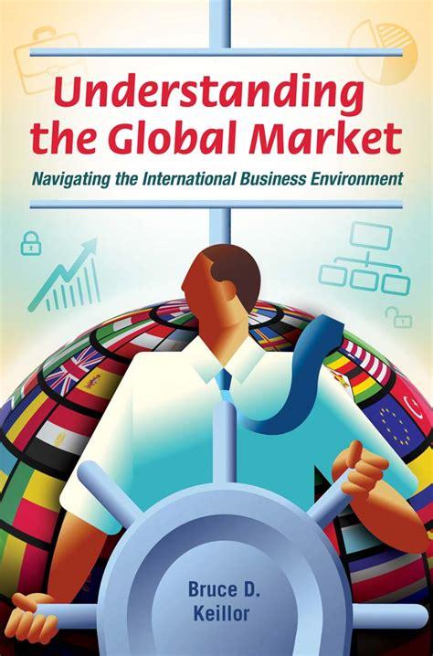 Understand Inter Markets understanding the global market navigating the international business environment avaxhome