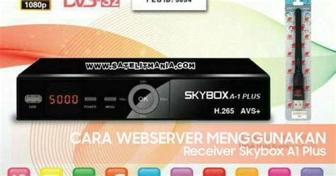 Skybox A1 Plus H 265 cara setting webserver di receiver skybox a1 plus