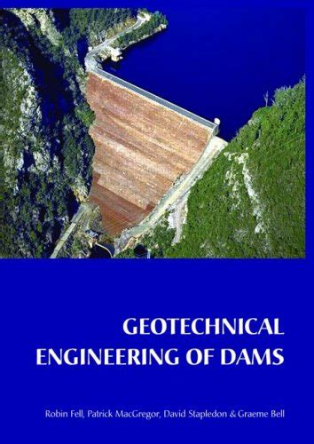 geotechnical engineering of dams 2nd edition books geotechnical engineering of dams robin fell
