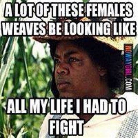 Nowaygirl Memes - hair weaves ratchet my humor pinterest your life