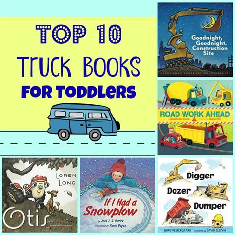 truck for toddlers list of summer reading top 10 truck books for toddlers