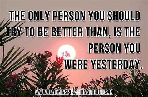 the only person you should make today better than yesterday quotes quotesgram