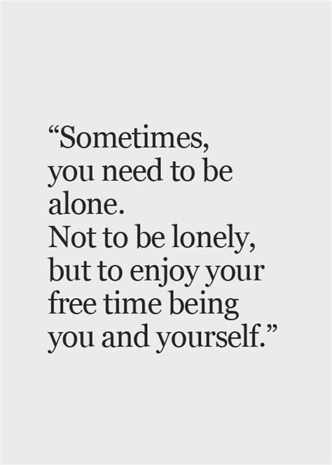 Sometimes I Enjoy Being Alone Essay by 25 Best Alone Time Quotes On Me Time Quotes Being Alone And Not Understanding Quotes