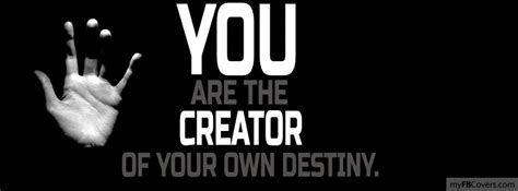 You Are The Creator Of Your Own Destiny Essay by You Are The Creator Of Your Own Destiny Covers Myfbcovers