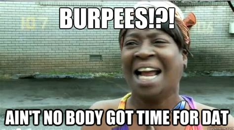 No Time For That Meme - burpees ain t no body got time for dat aint no body