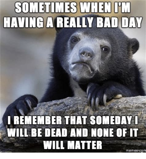 Having A Bad Day Meme - 25 best memes about im having a bad day meme im having a bad day memes