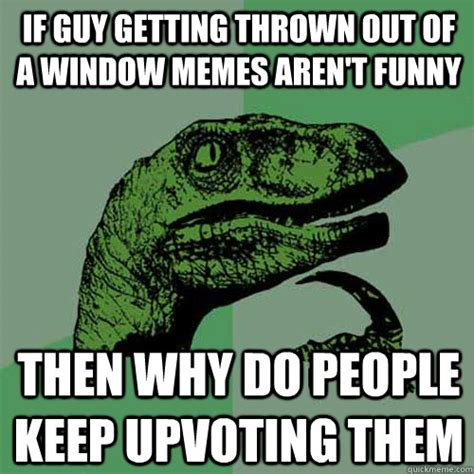 Thrown Out Window Meme - if guy getting thrown out of a window memes aren t funny