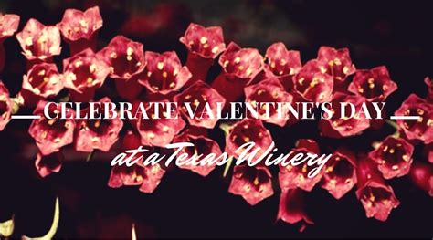 valentines day tx 2017 s day celebrations at wineries