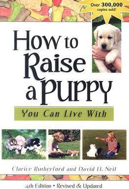 how to raise a puppy you can live with how to raise a puppy you can live with clarice rutherford 9781577790761