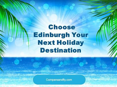 3 tips to choose your holiday destination choose edinburgh your next holiday destination authorstream