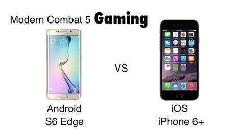 iphone vs android android vs ios gaming modern combat 5 ft s6 edge vs iphone 6 plus