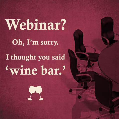 Webinar Meme - pin by woodbridge wines on wine quotes pinterest