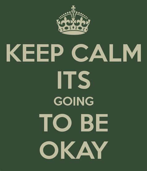 Its Going To Be A by Keep Calm Its Going To Be Okay Keep Calm And Carry On