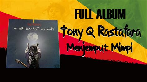 free download mp3 tony q full album tony q rastafara menjemput mimpi full album 2014 youtube