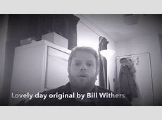 Lovely day originally by Bill Withers - YouTube Lovely Day Bill Withers Youtube