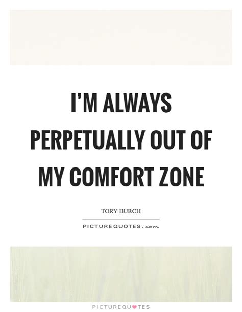comfort im i m always perpetually out of my comfort zone picture quotes