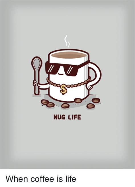 MUG LIFE When Coffee Is Life   Funny Meme on SIZZLE