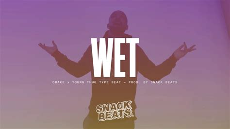 young thug wet wet free drake x young thug type beat 2017 quot wet quot snack