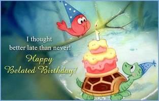 happy belated birthday sorry quotes quotesgram