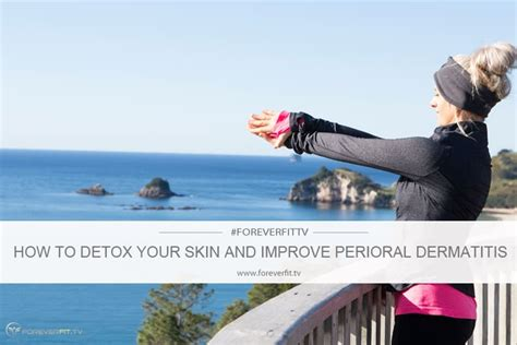 How To Detox Skin by How To Detox Your Skin And Improve Perioral Dermatitis