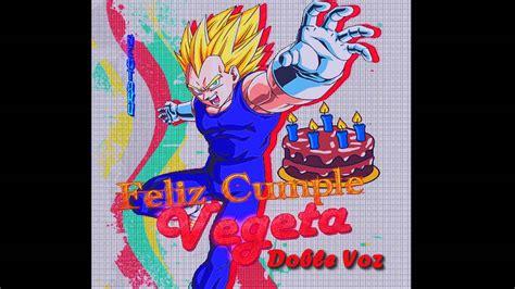 imagenes para cumpleaños de dragon ball z feliz cumplea 209 os vegeta doble voz d youtube