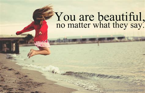 no matter what they say you are beautiful no matter what they say saying images