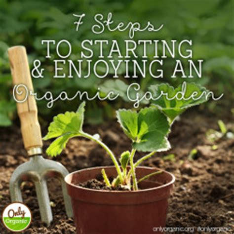 seven steps to an organic garden the basic steps to make anyone a green thumb gardener books 7 steps to starting and enjoying an organic garden only