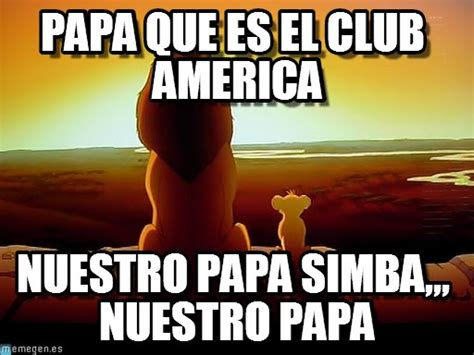Club America Memes - papa que es el club america lion king meme on memegen
