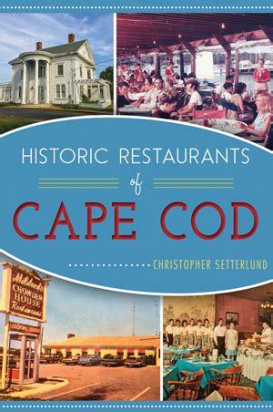 cape cod best restaurants historic restaurants of cape cod by christopher setterlund