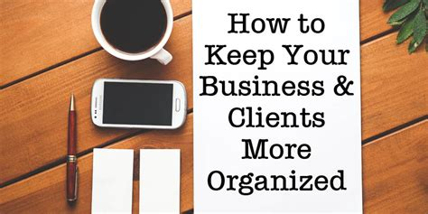 keeping client projects organized a how to keep your business and clients more organized