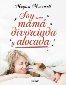 libro soy una mam spanish soy una mam 225 divorciada y alocada planeta de libros
