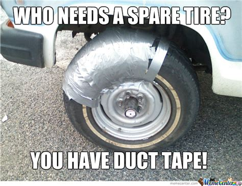 Tire Meme - spare tire i don t need you by jdavilacas meme center