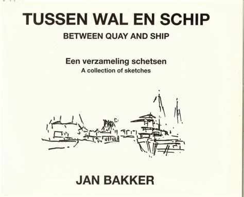 wal schip boekwinkeltjes nl bakker jan tussen wal en schip een