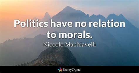 niccolo machiavelli quotes politics no relation to morals niccolo machiavelli