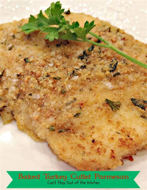 baked turkey cutlet parmesan can t stay out of the kitchen