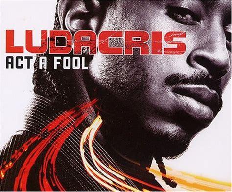 act a fool remix ludacris download albums zortam music