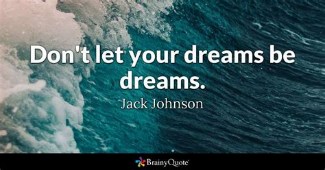 dreams what they are and how they are caused ebook don t let your dreams be dreams jack johnson brainyquote