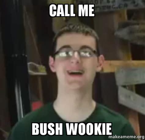 Call Me Meme - call me bush wookie make a meme