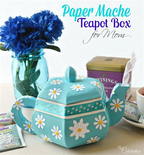 How To Make A Paper Teapot - paper mache teapot box for miss celebration