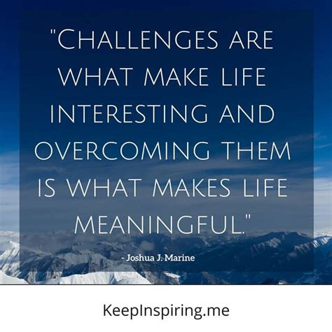 best quotations about quot challenges are what make interesting and overcoming