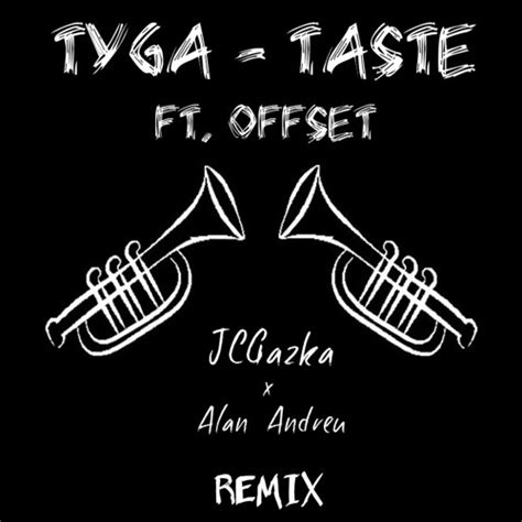 tyga taste trap remix tyga ft offset taste jcgazka x alan andreu remix