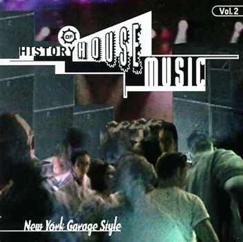 garage house music history of house music vol 2 new york garage style various artists songs