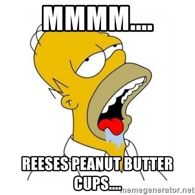 Reeses Meme - mmmm reeses peanut butter cups homer simpson