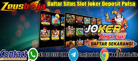 daftar situs slot joker deposit pulsa zeusbola