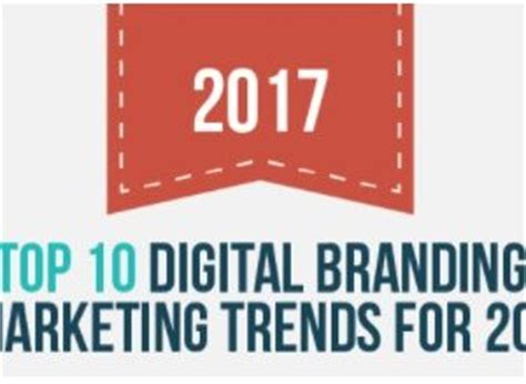 Marketing Trends Branding by Top 10 Digital Branding Marketing Trends For 2017 Infographic