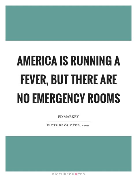 when to go to emergency room for fever america is running a fever but there are no emergency rooms picture quotes